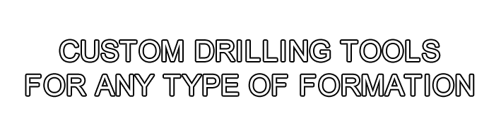 Custom Drilling Tools for Any Type of Formation